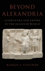 Beyond Alexandria: Literature and Empire in the Seleucid World Cover Image