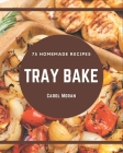 75 Homemade Tray Bake Recipes: Best-ever Tray Bake Cookbook for Beginners Cover Image