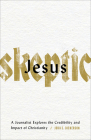 Jesus Skeptic: A Journalist Explores the Credibility and Impact of Christianity Cover Image
