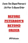 Before Peterson's Beyond Order: Events That Shaped Peterson's Life Prior To Beyond Order Cover Image