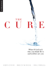 The Cure: What if God isn't who you think He is and neither are you? Cover Image