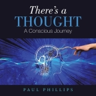 There's a Thought: A Conscious Journey Cover Image