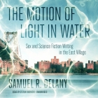 The Motion of Light in Water Lib/E: Sex and Science Fiction Writing in the East Village Cover Image