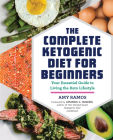 The Complete Ketogenic Diet for Beginners: Your Essential Guide to Living the Keto Lifestyle Cover Image
