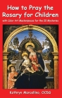How to Pray the Rosary for Children: With Color Art Masterpieces for the 20 Mysteries Cover Image