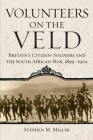 Volunteers on the Veld: Britain's Citizen-Soldiers and the South African War, 1899-1902 (Campaigns and Commanders #12) Cover Image
