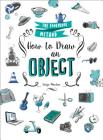 How to Draw an Object: The Foolproof Method Cover Image