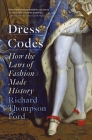 Dress Codes: How the Laws of Fashion Made History Cover Image