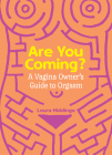 Are You Coming?: A Vagina Owner's Guide to Orgasm Cover Image