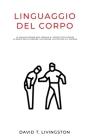 Linguaggio del Corpo: La comunicazione non verbale e i segreti per leggere la mente delle persone, migliorare l'autostima e il carisma Cover Image