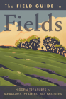 The Field Guide to Fields: Hidden Treasures of Meadows, Prairies, and Pastures Cover Image