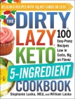 The DIRTY, LAZY, KETO 5-Ingredient Cookbook: 100 Easy-Peasy Recipes Low in Carbs, Big on Flavor Cover Image