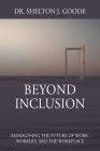 Beyond Inclusion: Reimagining the Future of Work, Workers, and the Workplace Cover Image