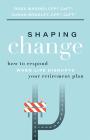 Shaping Change: How to Respond When Life Disrupts Your Retirement Plan Cover Image
