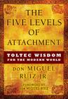 The Five Levels of Attachment: Toltec Wisdom for the Modern World (Studies in Early Modern Cultural) Cover Image