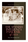 The Spanish Influenza Pandemic of 1918: How the US Reacted: Efforts Made to Combat and Subdue the Disease in Luzerne County, Pennsylvania Cover Image