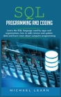 sql programming and coding: Learn the SQL Language Used by Apps and Organizations, How to Add, Remove and Update Data and Learn More about Compute Cover Image