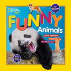 National Geographic Kids Funny Animals: CRITTER COMEDIANS, PUNNY PETS, and HILARIOUS HIJINKS Cover Image