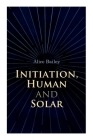Initiation, Human and Solar: A Treatise on Theosophy and Esotericism Cover Image