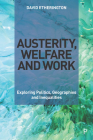 Austerity, Welfare and Work: Exploring Politics, Geographies and Inequalities Cover Image