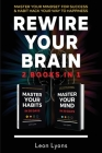 Rewire Your Brain: 2 Books in 1 Master Your Mindset For Success and Habit Hack Your Way To Happiness: How To Change Habits and Mindset in Cover Image