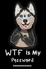 WTF Is My Password: Password Book Log Book Alphabetical Pocket Size Dog Siberian Husky Funny Cover 6