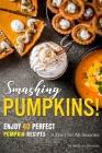 Smashing Pumpkins!: Enjoy 40 Perfect Pumpkin Recipes - A Fruit for All Seasons Cover Image