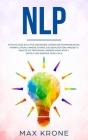 Nlp: Psychologie Buch für Anfänger! Lernen Sie Kommunikation, Manipulation & innere Stärke Das Bewusstsein, Mindset & Ängst Cover Image