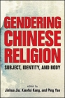Gendering Chinese Religion: Subject, Identity, and Body Cover Image