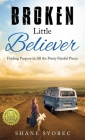 Broken Little Believer: Finding Purpose in All the Pretty Painful Pieces Cover Image