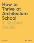 How to Thrive at Architecture School: A Student Guide Cover Image