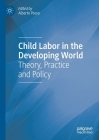 Child Labor in the Developing World: Theory, Practice and Policy Cover Image