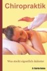 Chiropraktik - Was steckt eigentlich dahinter?: Alternative Heilmethoden, Die Sie Kennen Sollten (Band I) Cover Image