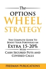 The Options Wheel Strategy: The Complete Guide To Boost Your Portfolio An Extra 15-20% With Cash Secured Puts And Covered Calls Cover Image