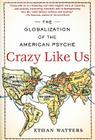 Crazy Like Us: The Globalization of the American Psyche Cover Image