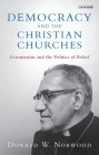Democracy and the Christian Churches: Ecumenism and the Politics of Belief Cover Image