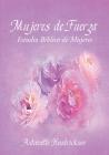 Mujeres de Fuerza: Estudio Bíblico de Mujeres Cover Image