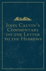 John Calvin's Commentary on the Letter to the Hebrews Cover Image