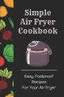 Simple Air Fryer Cookbook: Easy, Foolproof Recipes For Your Air Fryer: Cook Food With Air Fryer Cover Image