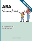 ABA Visualized Workbook: A visual workbook for ABA trainers Cover Image