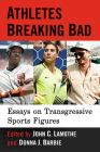 Athletes Breaking Bad: Essays on Transgressive Sports Figures Cover Image