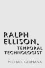 Ralph Ellison, Temporal Technologist Cover Image