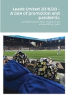 Leeds United 2019/20 - A tale of promotion and pandemic: Lowfield Loony Pens review of an extraordinary year Cover Image