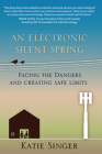 The Electronic Silent Spring: Facing the Dangers and Creating Safe Limits Cover Image