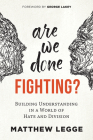 Are We Done Fighting?: Building Understanding in a World of Hate and Division Cover Image
