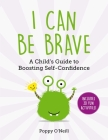 I Can Be Brave: A Child's Guide to Boosting Self-Confidence (Child's Guide to Social and Emotional Le #4) Cover Image