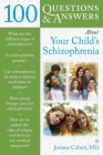 100 Questions & Answers about Your Child's Schizophrenia Cover Image