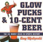 Glow Pucks and 10-Cent Beer: The 101 Worst Ideas in Sports History Cover Image