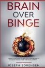 Brain Over Binge: Change your lifestyle and discover happiness building simple habits without suffering Cover Image