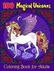 100 Magical Unicorns Coloring Book For Adults: A children's coloring book and activity pages contains ... puzzles and more Educational Activity Books Cover Image
